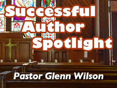 Xulon Press Successful Author Spotlight: Pastor Glenn Wilson