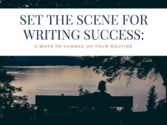 Set the Scene for Writing Success: 5 Ways to Change Up Your Routine
