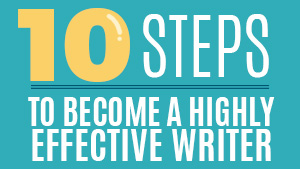 10 Steps to Becoming a Highly Effective Writer