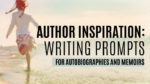 Author Inspiration: Writing Prompts for Autobiographies and Memoirs