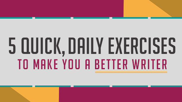5 Quick, Daily Exercises To Make You A Better Writer