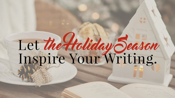 Let the Holiday Season Inspire Your Writing