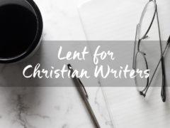 Lent for Christian Writers