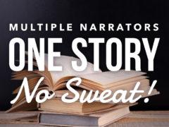 Multiple Narrators, One Story, No Sweat!