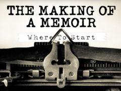 The Making of a Memoir Part 1: Where to Start