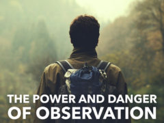 The Power and Danger of Observation