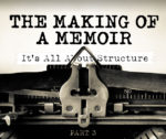 The Making of a Memoir Part 3: It's All About Structure