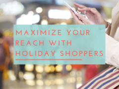 Maximize Your Reach with Holiday Shoppers