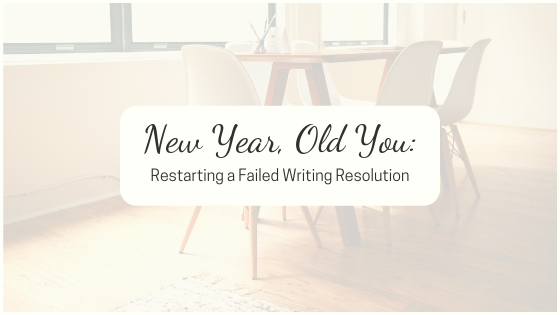 New Year, Old You: Restarting a Failed Writing Resolution. A few tips to getting back on track with your New Year's resolutions, specifically on writing.