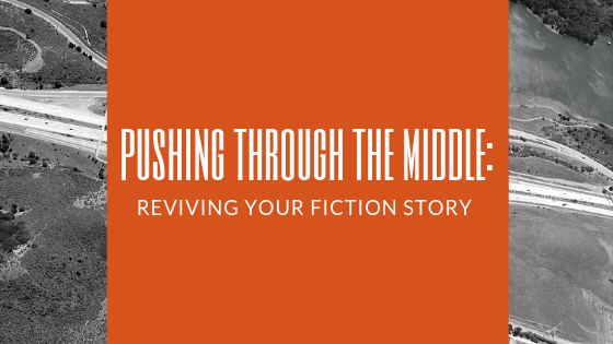 Pushing through the middle: reviving your fiction story.