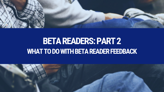 Now that you've had some beta readers, what do you do with your feedback? We've got you covered!