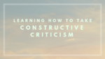 Learning How to Take Constructive Criticism